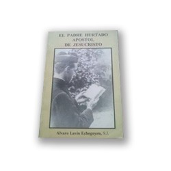 El Padre Hurtado Apóstol de Jesucristo Alvaro Lavín Echegoyen